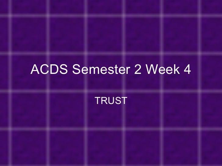 ACDS Semester 2 Week 4 TRUST