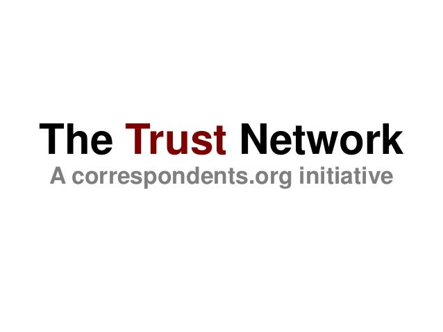 The Trust Network A correspondents.org initiative