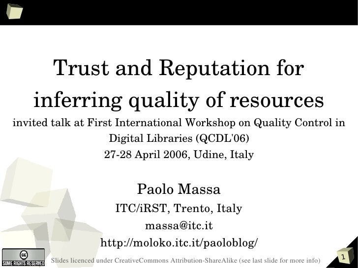 Trust and Reputation for      inferring quality of resources invited talk at First International Workshop on Quality Contr...
