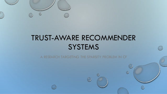 TRUST-AWARE RECOMMENDER SYSTEMS A RESEARCH TARGETING THE SPARSITY PROBLEM IN CF