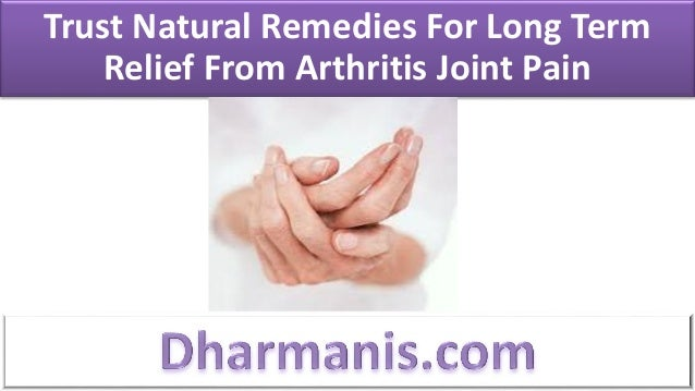 Trust Natural Remedies For Long Term    Relief From Arthritis Joint Pain