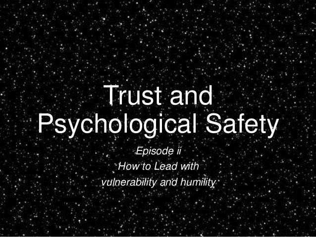 Trust and Psychological Safety Episode ii How to Lead with vulnerability and humility