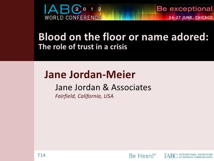 Blood on the floor or name adored:The role of trust in a crisis  Jane Jordan-Meier      Jane Jordan & Associates      Fair...
