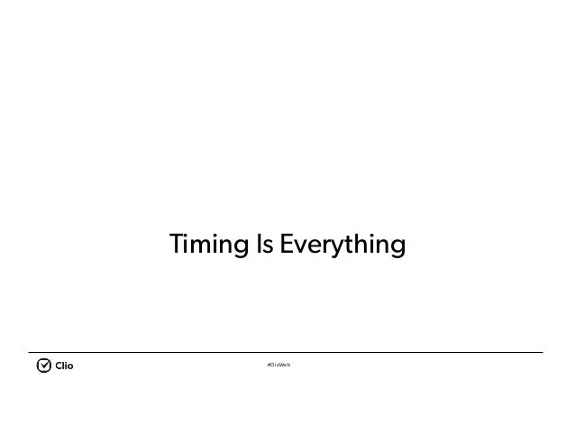 #ClioWeb Timing Is Everything