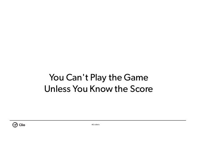 #ClioWeb You Can't Play the Game Unless You Know the Score
