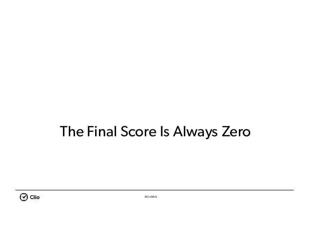 #ClioWeb The Final Score Is Always Zero