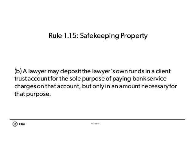 #ClioWeb Rule 1.15:SafekeepingProperty (b) A lawyer may depositthe lawyer'sown funds in a client trust account for the sol...