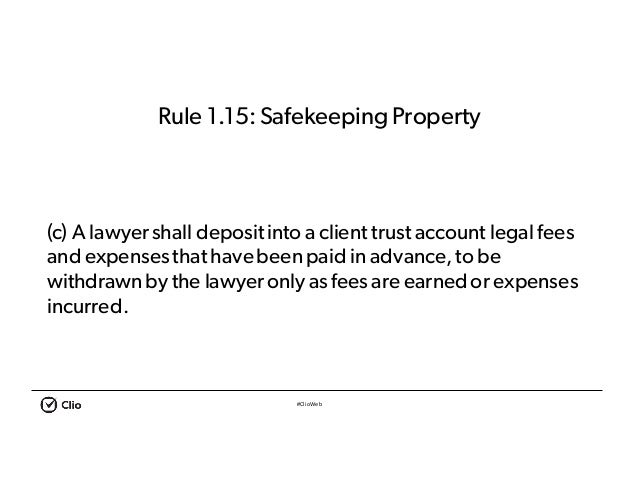 #ClioWeb Rule 1.15:SafekeepingProperty (c) A lawyershall depositinto a client trust account legal fees and expensesthat ha...