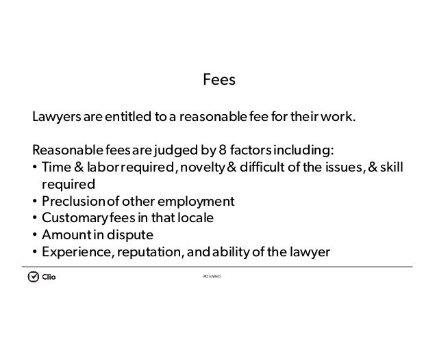 #ClioWeb Fees Lawyersareentitled to a reasonablefee for their work. Reasonablefeesarejudged by8 factorsincluding: • Time &...