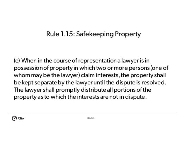 #ClioWeb Rule 1.15:SafekeepingProperty (e) When in the courseof representationa lawyer is in possessionofpropertyin which ...