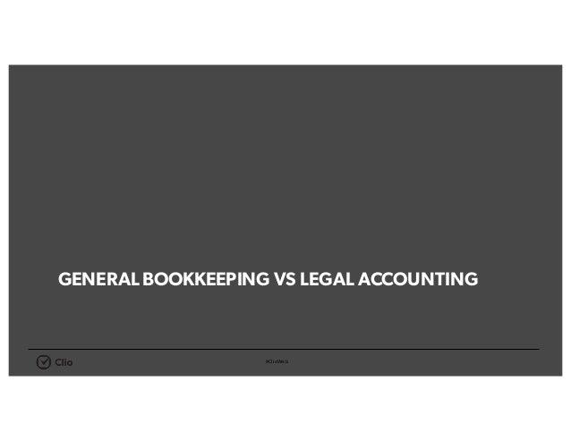 #ClioWeb GENERALBOOKKEEPING VS LEGAL ACCOUNTING