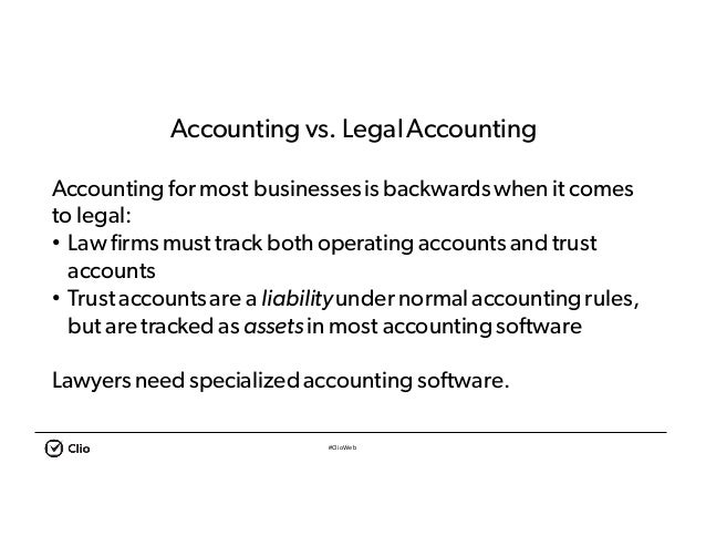 #ClioWeb Accounting vs. LegalAccounting Accounting for most businessesis backwardswhen it comes to legal: • Law firms must...
