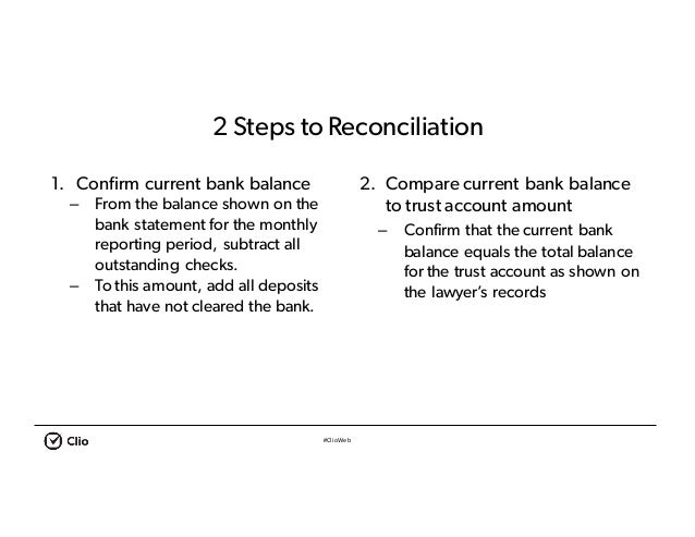 #ClioWeb 2 Steps to Reconciliation 1. Confirm current bank balance – From the balance shown on the bank statement for the ...