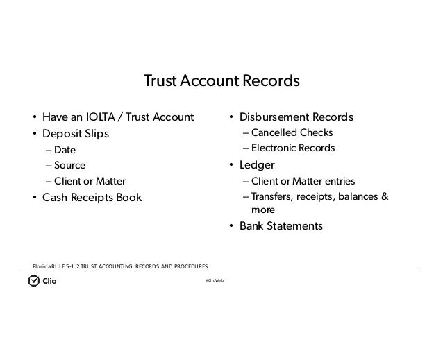 #ClioWeb Trust Account Records • Have an IOLTA / Trust Account • Deposit Slips – Date – Source – Client or Matter • Cash R...