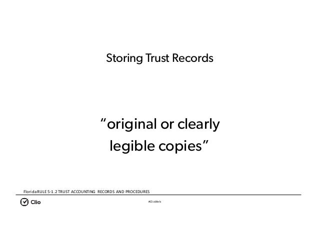 """#ClioWeb Storing Trust Records """"original or clearly legible copies"""" FloridaRULE5-1.2TRUSTACCOUNTING RECORDSANDPROCE..."""