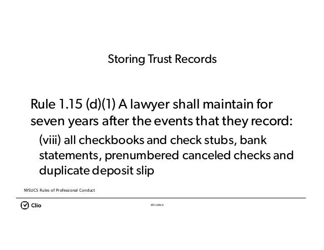 #ClioWeb Storing Trust Records Rule 1.15 (d)(1) A lawyer shall maintain for seven years after the events that they record:...
