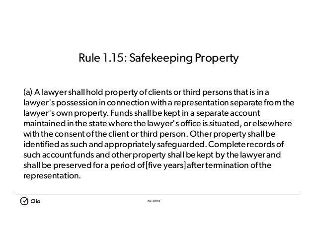 #ClioWeb Rule 1.15:SafekeepingProperty (a) A lawyershallhold property ofclientsor third personsthatis in a lawyer'spossess...