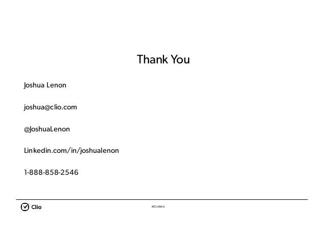 #ClioWeb Thank You Joshua Lenon joshua@clio.com @JoshuaLenon Linkedin.com/in/joshualenon 1-888-858-2546