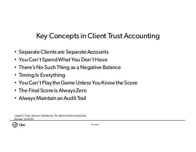 #ClioWeb Key Concepts in Client Trust Accounting • Separate Clientsare Separate Accounts • YouCan'tSpendWhatYouDon'tHave •...