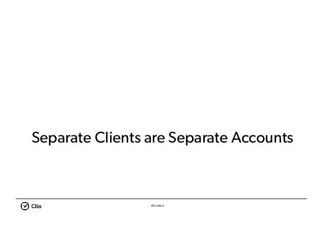#ClioWeb Separate Clients are Separate Accounts