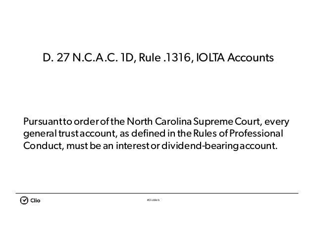 #ClioWeb D. 27 N.C.A.C.1D, Rule .1316,IOLTA Accounts Pursuantto orderofthe North CarolinaSupremeCourt, every generaltrust ...