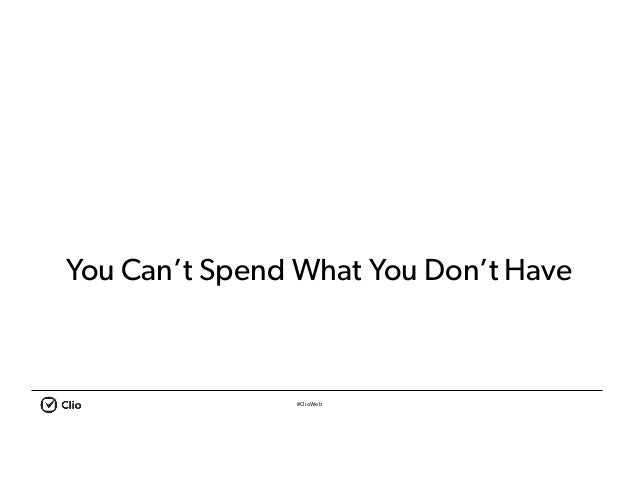 #ClioWeb You Can't Spend What You Don't Have