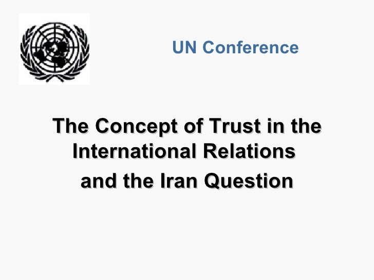 The Concept of Trust in the International Relations  and the Iran Question UN Conference