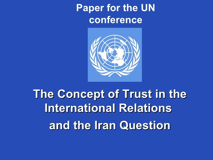 The Concept of Trust in the International Relations  and the Iran Question Paper for the UN conference