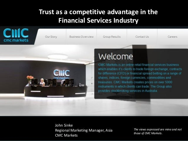 Trust as a competitive advantage in the       Financial Services Industry     John Sinke     Regional Marketing Manager, A...