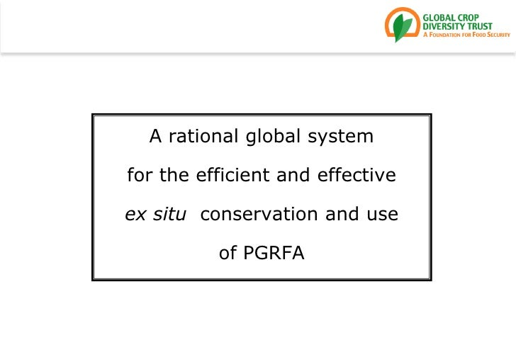 A rational global system<br />for the efficient and effective<br />ex situ  conservation and use<br />of PGRFA<br />