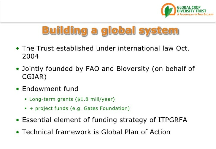 Building a global system<br />The Trust established under international law Oct. 2004<br />Jointly founded by FAO and Biov...