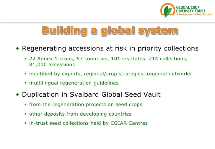 Building a global system<br />Regenerating accessions at risk in priority collections<br />22 Annex 1 crops, 67 countries,...