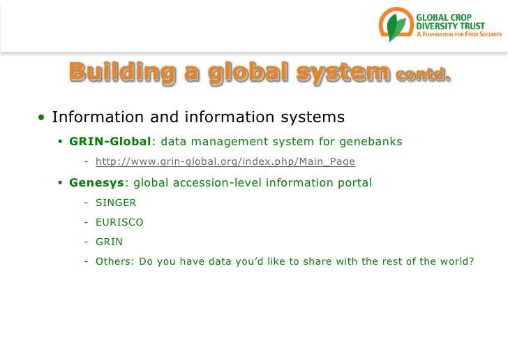 Building a global system contd.<br />Information and information systems<br />GRIN-Global: data management system for gene...