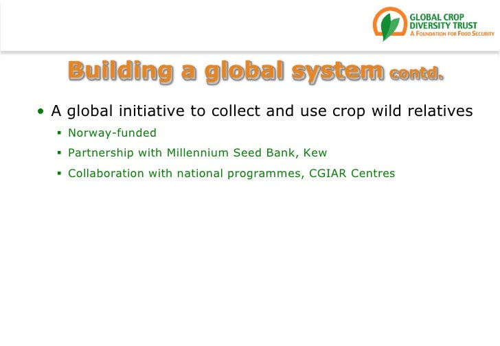 Building a global system contd.<br />A global initiative to collect and use crop wild relatives<br />Norway-funded<br />Pa...