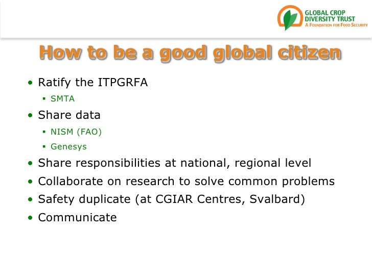 How to be a good global citizen<br />Ratify the ITPGRFA<br />SMTA<br />Share data<br />NISM (FAO)<br />Genesys<br />Share ...