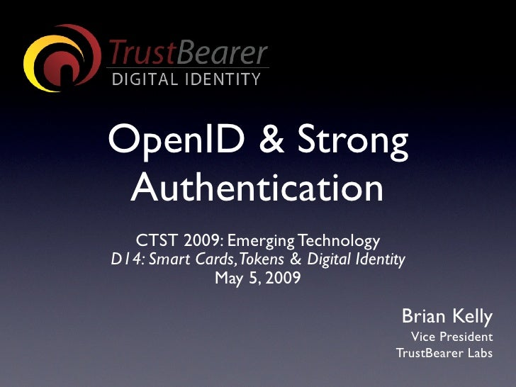 OpenID & Strong  Authentication   CTST 2009: Emerging Technology D14: Smart Cards,Tokens & Digital Identity              M...