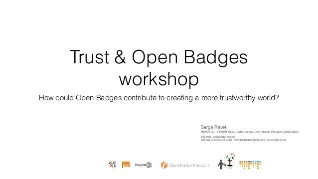Trust & Open Badges workshop How could Open Badges contribute to creating a more trustworthy world? EUROPORTFOLIO Serge Ra...