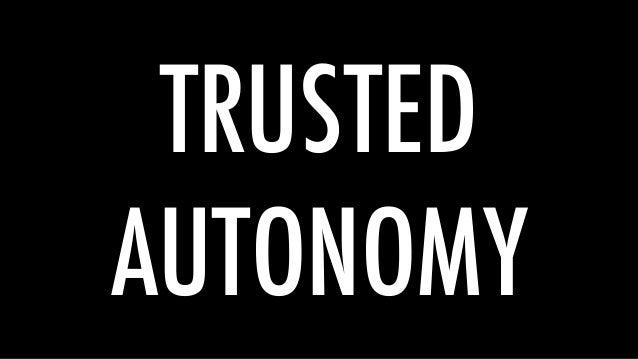 TRUSTED AUTONOMY