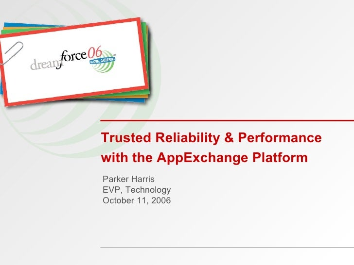 Parker Harris EVP, Technology October 11, 2006 Trusted Reliability & Performance with the AppExchange Platform