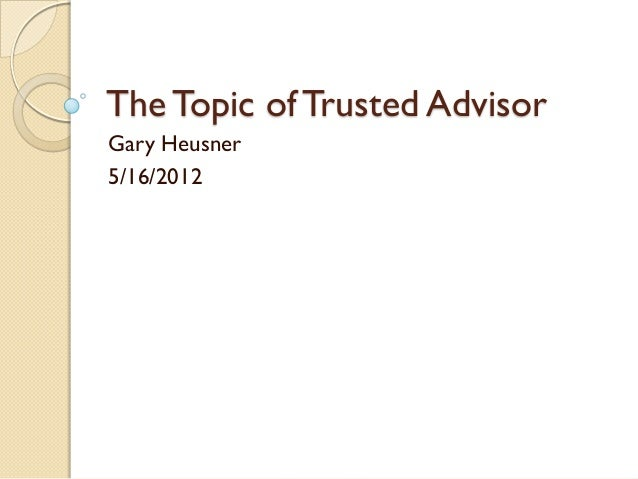 The Topic of Trusted AdvisorGary Heusner5/16/2012