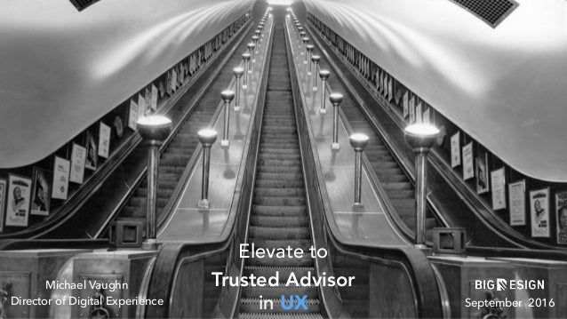 Elevate to September 2016 Trusted Advisor in UX Michael Vaughn Director of Digital Experience