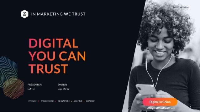 Digital You Can Trust | Digital In China PRESENTER: Erran Su DATE: Sept 2019