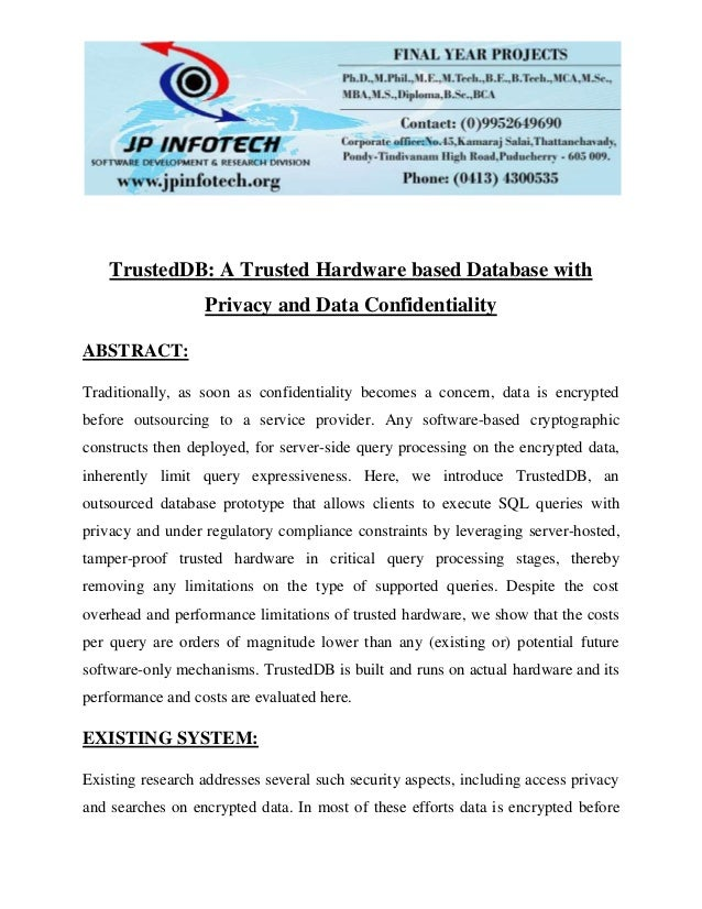 TrustedDB: A Trusted Hardware based Database with Privacy and Data Confidentiality ABSTRACT: Traditionally, as soon as con...