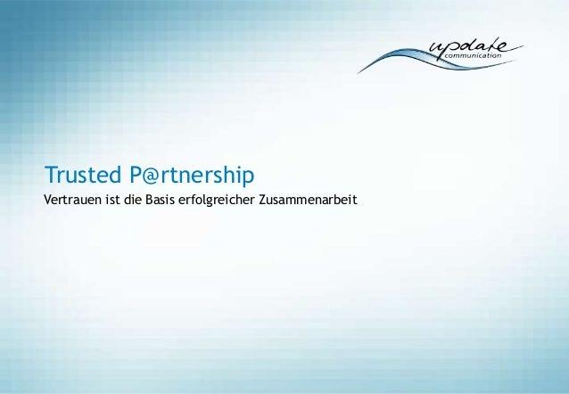 Trusted P@rtnershipVertrauen ist die Basis erfolgreicher Zusammenarbeit