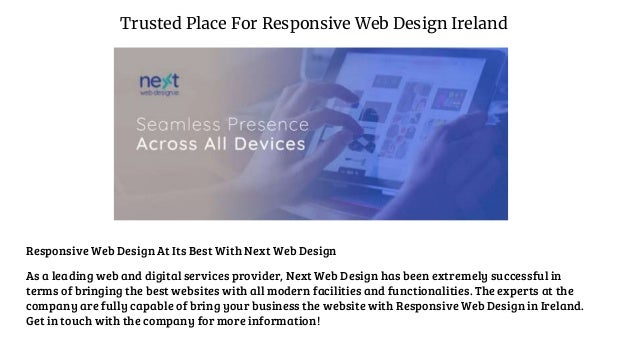 Trusted Place For Responsive Web Design Ireland Responsive Web Design At Its Best With Next Web Design As a leading web an...