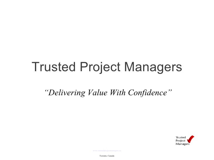 "Trusted Project Managers www.trustedprojectmanagers.ca Toronto, Canada "" Delivering Value With Confidence"""