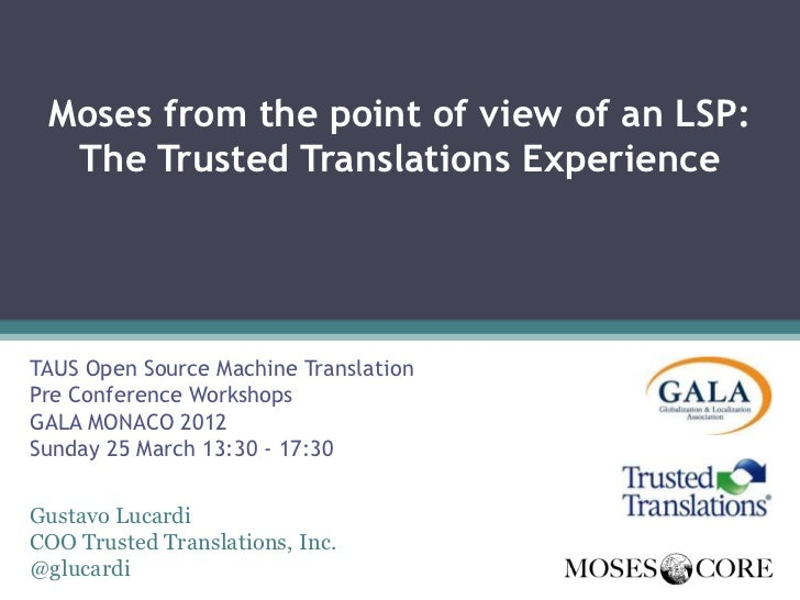 Moses from the point of view of an LSP:  The Trusted Translations ExperienceTAUS Open Source Machine TranslationPre Confer...