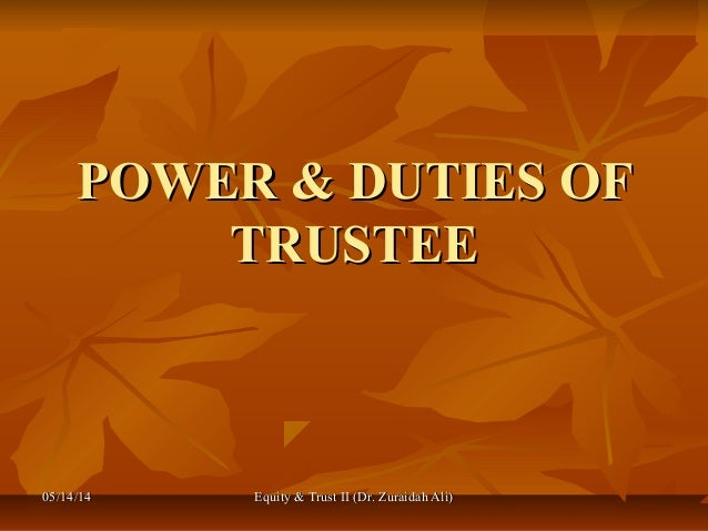 05/14/1405/14/14 Equity & Trust II (Dr. Zuraidah Ali)Equity & Trust II (Dr. Zuraidah Ali) POWER & DUTIES OFPOWER & DUTIES ...