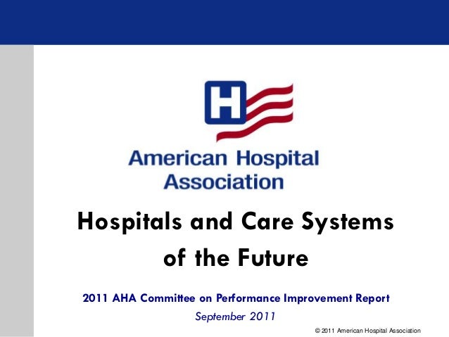 Hospitals and Care Systems       of the Future2011 AHA Committee on Performance Improvement Report                   Septe...
