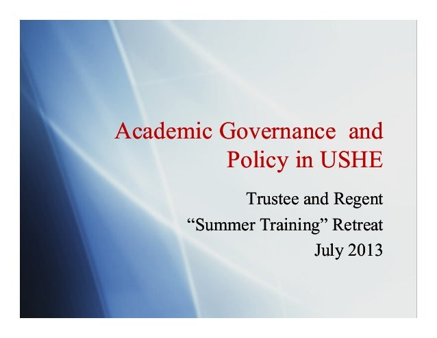 "Academic Governance and Policy in USHE Academic Governance and Policy in USHE Trustee and Regent ""Summer Training"" Retreat..."